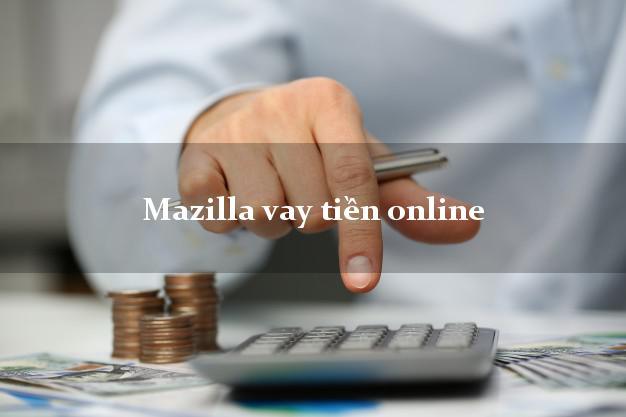 Mazilla vay tiền online nợ xấu vẫn vay được
