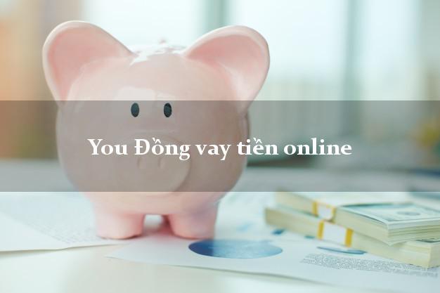 You Đồng vay tiền online nóng gấp toàn quốc