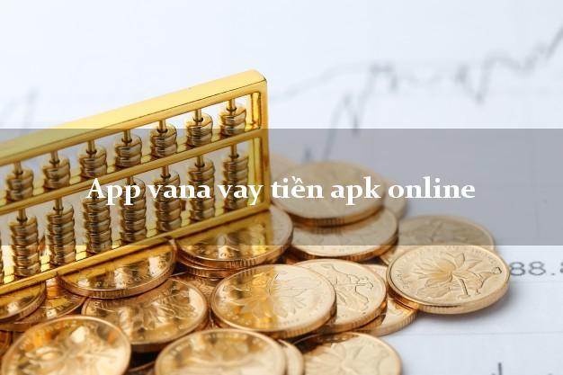 App vana vay tiền apk online bằng chứng minh thư