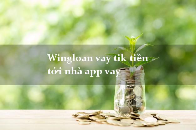 Wingloan vay tik tiền tới nhà app vay k cần thế chấp